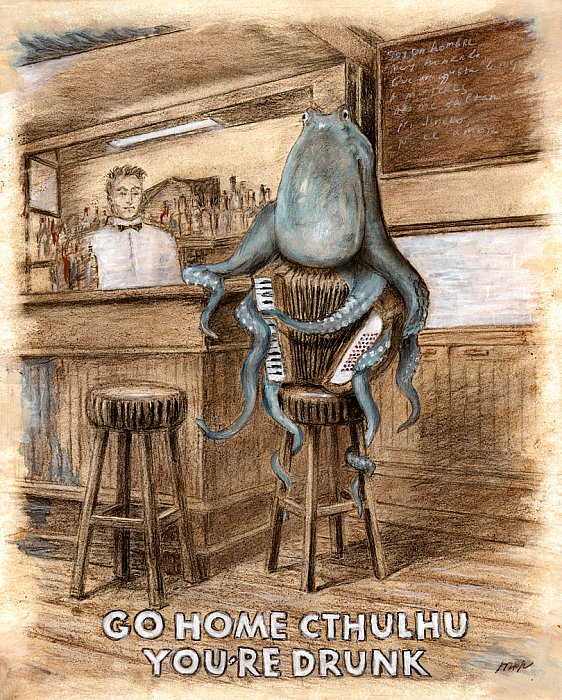Go home, Cthulhu, youre drunk
